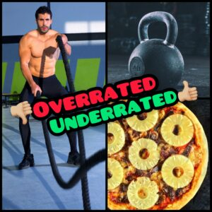 World's Longest Overrated/Underrated segment [From Kettlebells & Battle Ropes to Pineapple Pizza & More!]